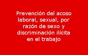 Prevención del acoso laboral, sexual, por razón de sexo y discriminación ilícita en el trabajo